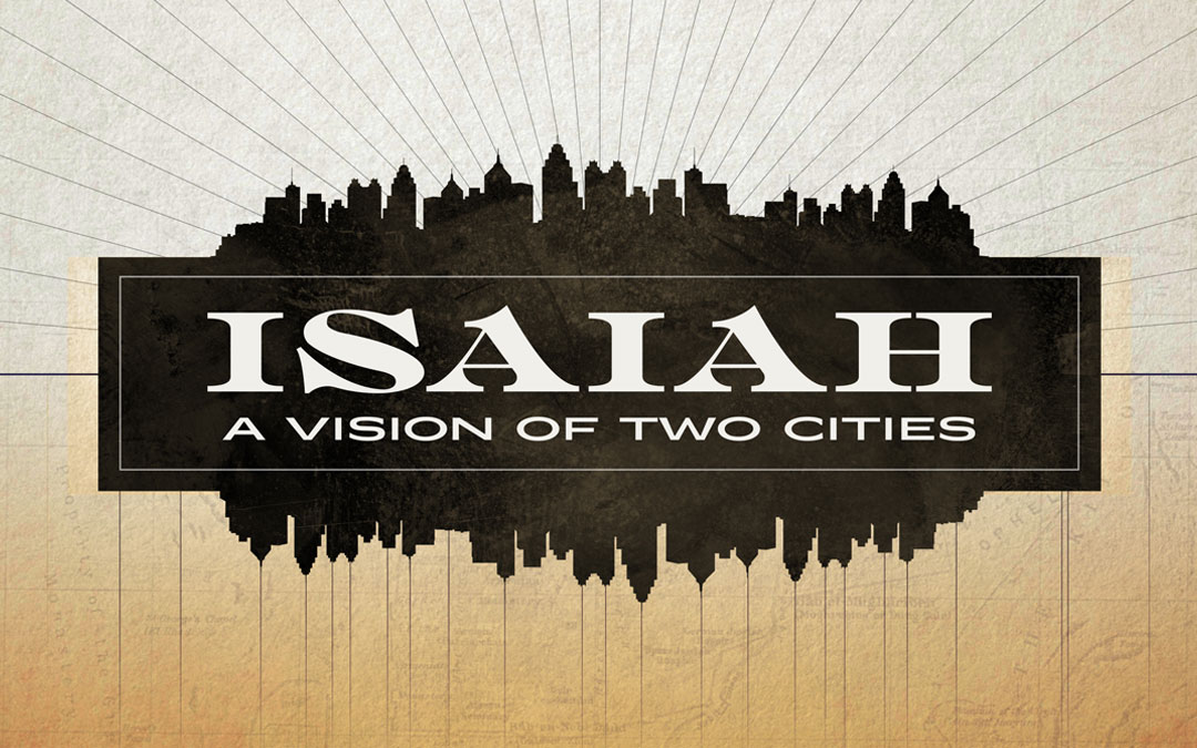 New Series through Isaiah: A Vision of Two Cities
